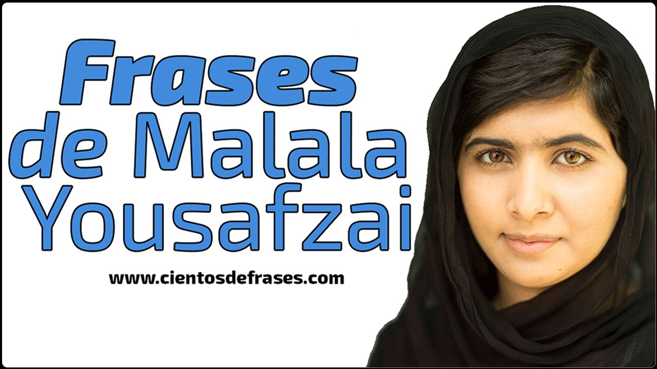 Frases De Malala Yousafzai Youtube