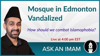 Edmonton Mosque Vandalism | Islamophobia | Ask an Imam