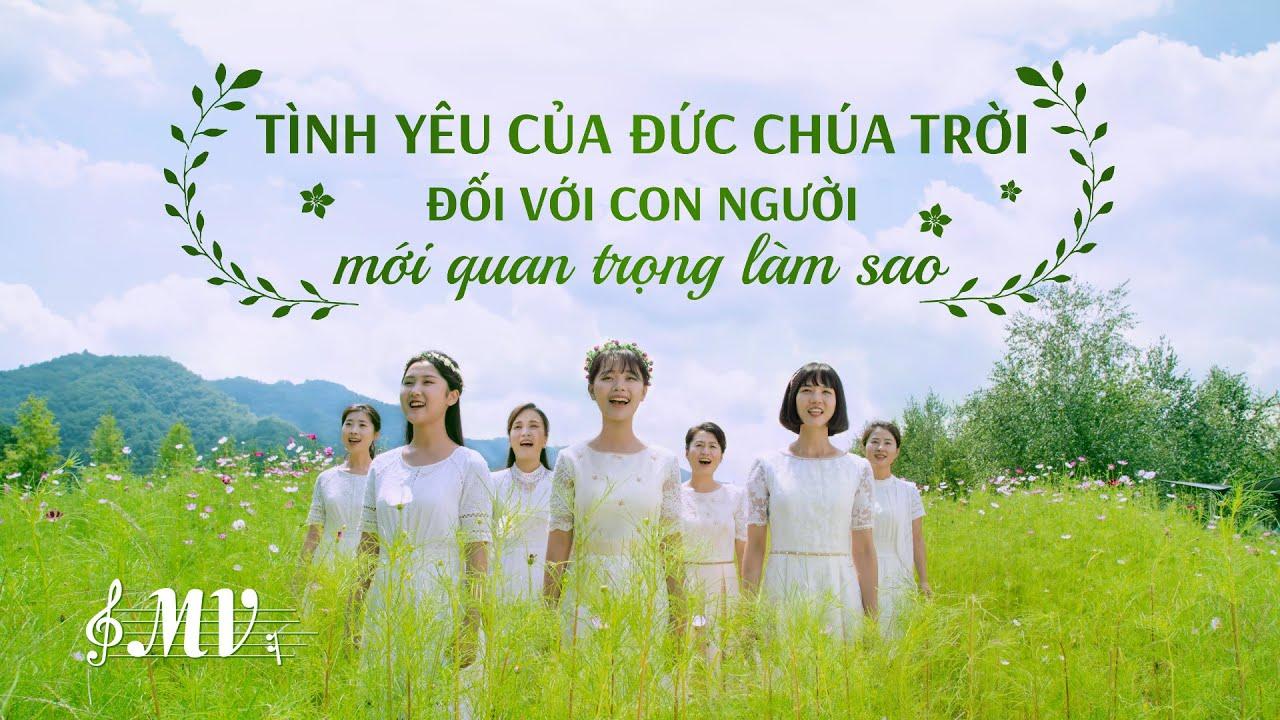 Thánh Ca ngợi khen 2021 | Tình yêu của Đức Chúa Trời đối với con người mới quan trọng làm sao | MV