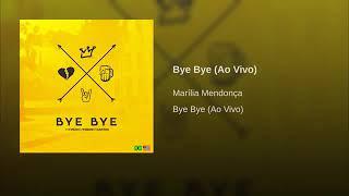 Baixar Marília Mendonça - Bye Bye (Ao Vivo) [DVD Todos os Cantos]