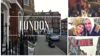 LONDON AT CHRISTMAS TIME | where to go, where to eat, what to do