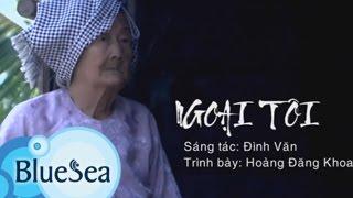 Ngoại tôi - Hoàng Đăng Khoa [Official MV]