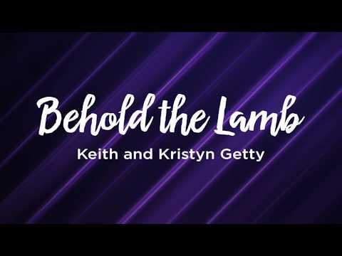 Behold the Lamb (Communion Hymn) - Keith and Kristyn Getty - Lyrics