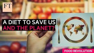 A diet designed to save us, and the planet | FT Food Revolution