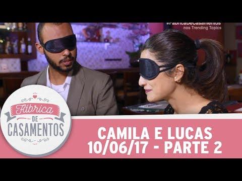 Fábrica De Casamentos | Camila E Lucas | Parte 2 (10/06/17)