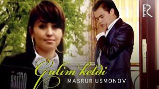 Masrur Usmonov - Gulim ketdi | Масрур Усмонов - Гулим кетди