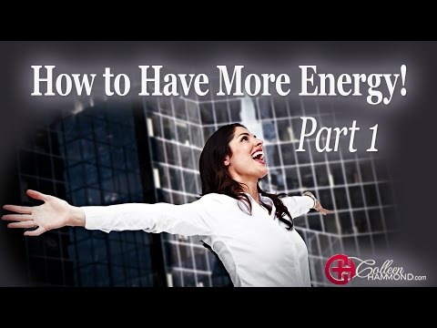 How to Have More Energy! Part 1