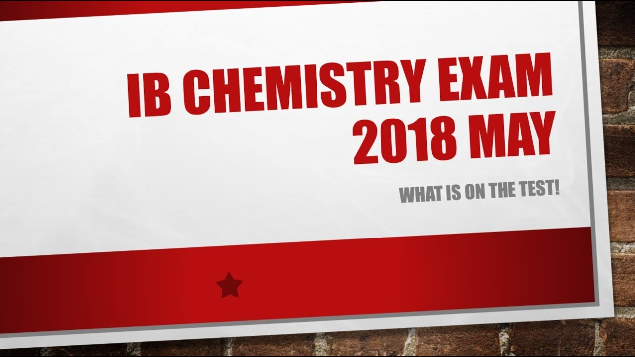 What is on the IB Chemistry Exam May 2018