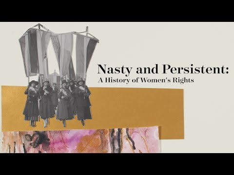 Nasty and Persistent: A History of Women's Rights