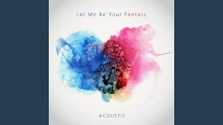 Let Me Be Your Fantasy (Acoustic)