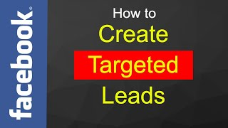 How to Create a Facebook Ad to Get VERY Targeted Leads