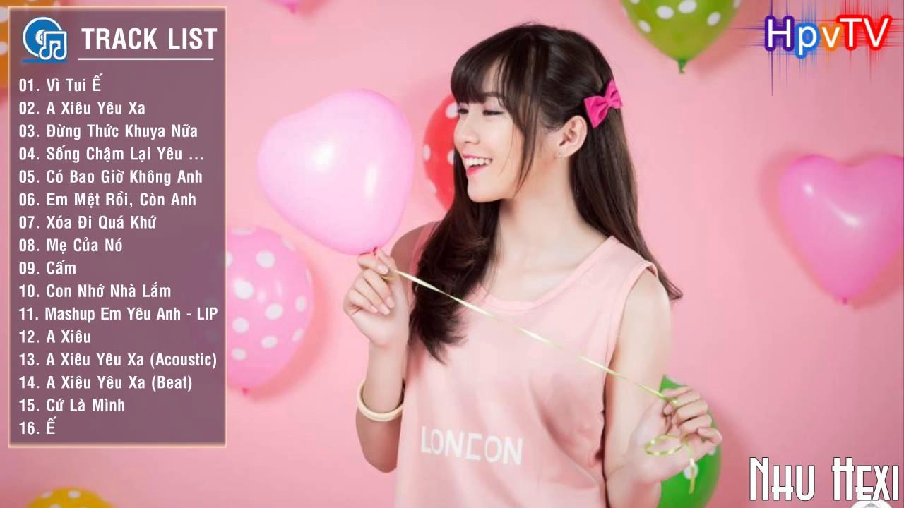 Nhu Hexi Tuyen Tap Nhung Ca Khuc Hay Nhat Cua Nhu Hexi Best Song 2017