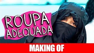 Vídeo - Making Of – Roupa Adequada