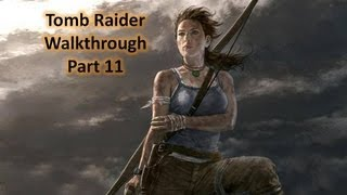 Tomb Raider (2013) - Gameplay Walkthrough Part 11 (XBOX 360/PS3/PC)