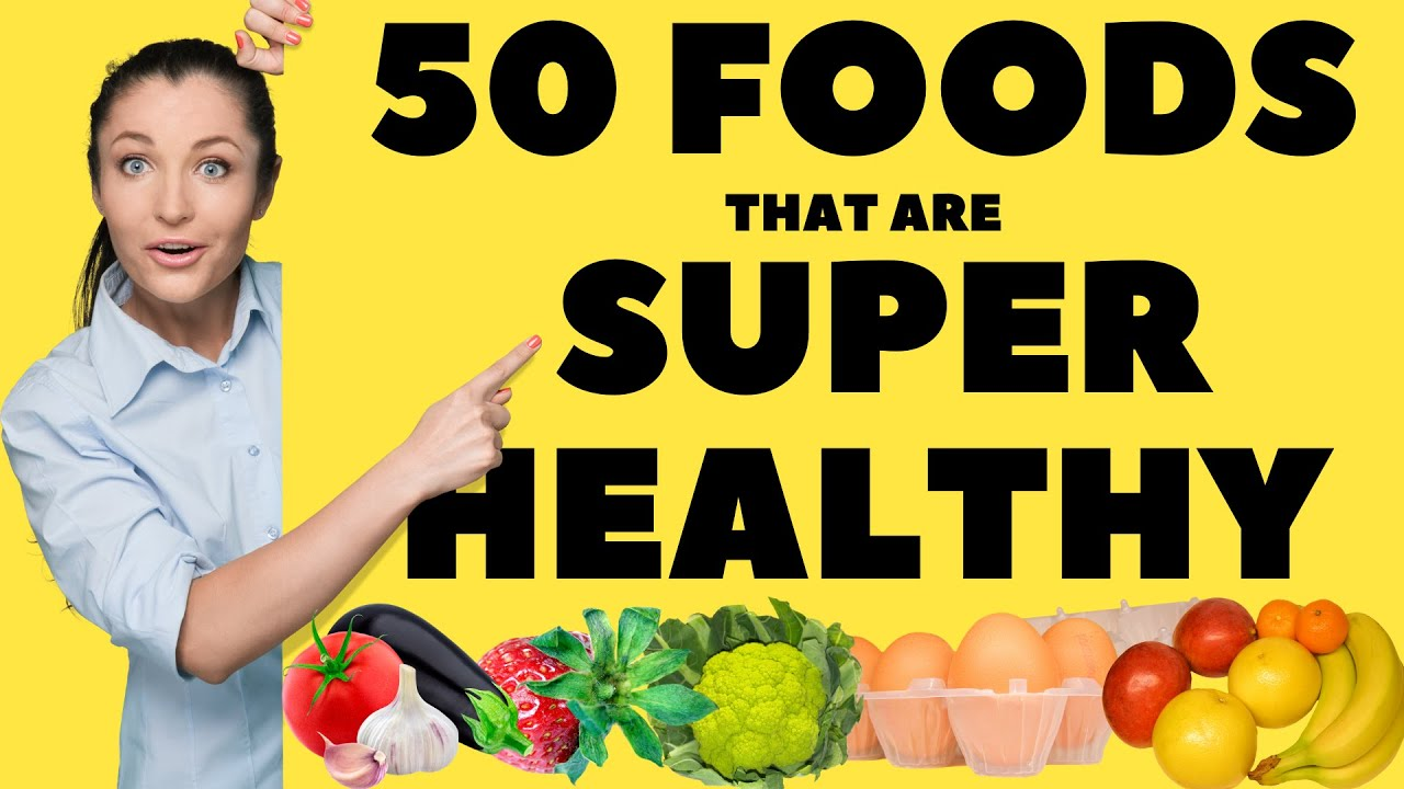 50 Foods That Are Super Healthy The Ultimate List Youtube