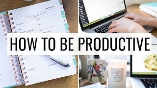 PRODUCTIVITY TIPS | How to Be More Productive