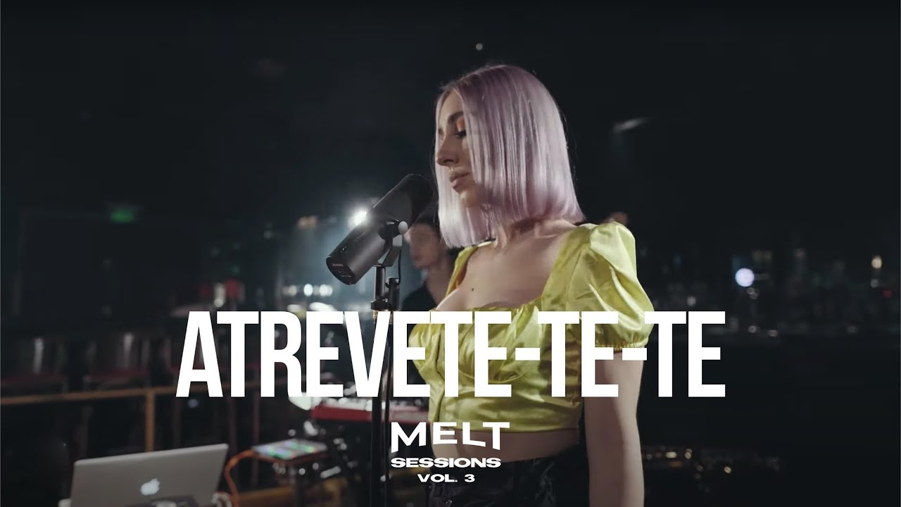Atrevete-Te-Te feat. Mechi Pieretti || MELT Sessions Vol. 3