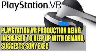 PlayStation VR Production Being Increased to Keep Up With Demand, Suggests Sony Exec