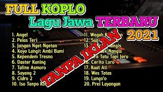 FULL ALBUM LAGU JAWA KOPLO TERBARU VIRAL 2021 | ANGEL PELAS TERI FULLBASS !!!