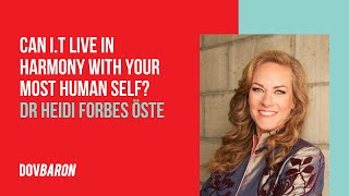 Can I.T Live in Harmony with Your Most Human Self? with Dr Heidi Forbes Öste