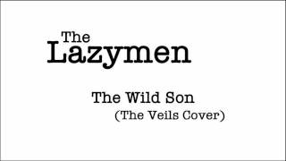 The Lazymen - The Wild Son (The Veils Cover)