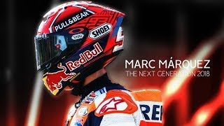 Marc Márquez - Next Generation - 2018 HD