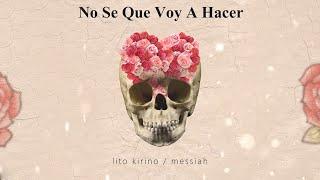 No Se Que Voy A Hacer [Video Letra] - Lito Kirino Ft Messiah