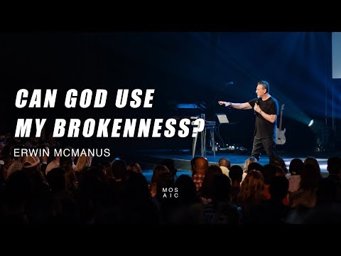 CAN GOD USE MY BROKENNESS?  Erwin McManus