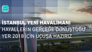 İstanbul Yeni Havalimanı: Hayallerin Gerçeğe Dönüştüğü Yer. 2018 İçin Uçuşa Hazırız!