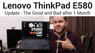 Lenovo ThinkPad E580 Update - The Good and Not So Good after One Month of Use