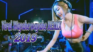 Download DJ WAYAHE WAYAHE  LAGI VIRAL DI THUN 2019 REMIX Mp3