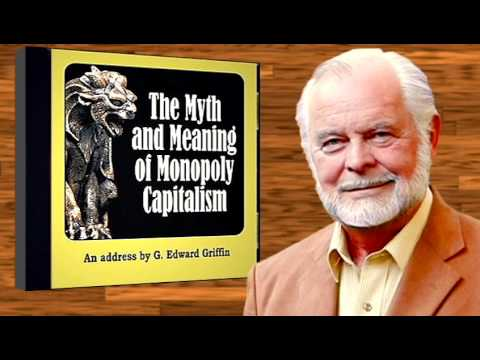 The Myth & Meaning of Monopoly Capitalism - by G. Edward Griffin