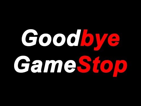 Goodbye GameStop