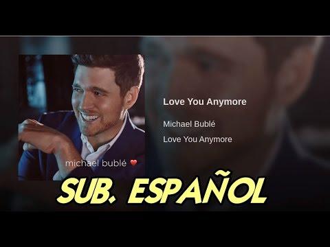 Michael Bublé - Love You Anymore Sub. Español