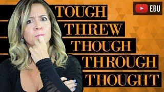 Tough, Threw, Though, Through, Thought