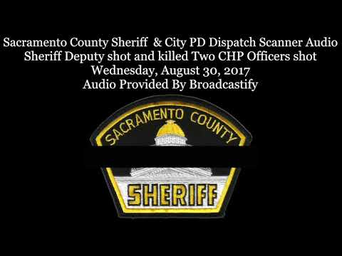 Sacramento County Sheriff  Dispatch Scanner Audio Sheriff Deputy killed Two CHP Officers shot