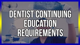 Dentist Continuing Education Requirements