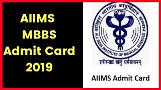 AIIMS MBBS Admit Card 2019; Download AIIMS MBBS Admit Card, Hall Ticket 2019 from aiimsexams.org