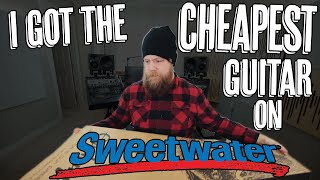 I Got The Cheapest Guitar On Sweetwater.com