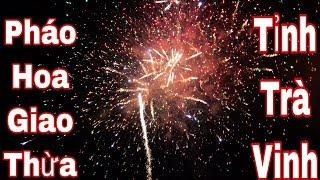 Cận Cảnh Bắn Pháo Hoa Tỉnh Trà Vinh 2019 The most beautiful fireworks display in Vietnam