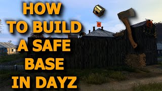 How to BUILD a SĄFE base and not get RAIDED, DayZ 1.08 GUIDE/TUTORIAL, PC, PS4, Xbox