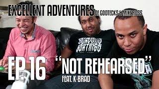 Excellent Adventures of Gootecks & Mike Ross 2014! Ep. 16: NOT REHEARSED ft. EG K-Brad