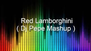 Red Lamborghini ( Dj Pepe Mashup)