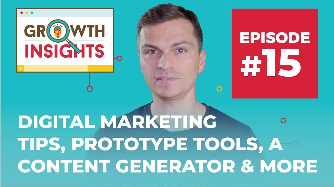 Digital Marketing Tips, Prototype Tools, a Content Generator & More |  Growth Insights #15