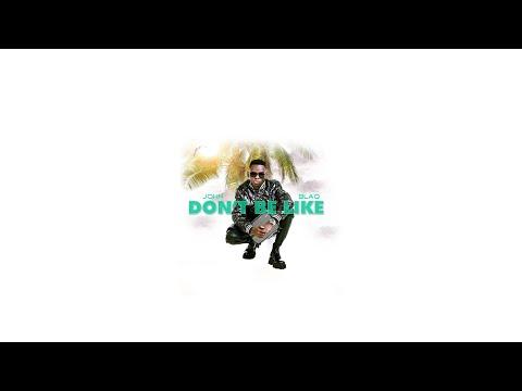 John Blaq - Don't Be Like (Official Audio)