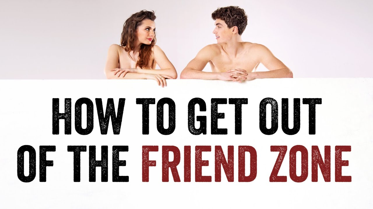 How To Get Out Of The Friend Zone For Guys