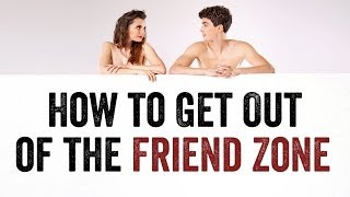 How To Get Out Of The Friend Zone: 4-Step Escape The Friend Zone Plan
