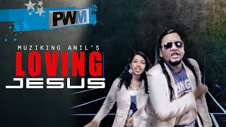 Loving Jesus - Muziking Anil - Latest English Christian Music Video 2016