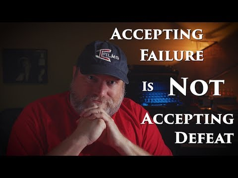 Accepting Failure Is Not Accepting Defeat