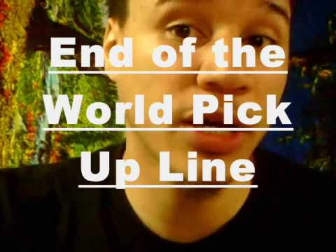 End Of The World Pick Up Line